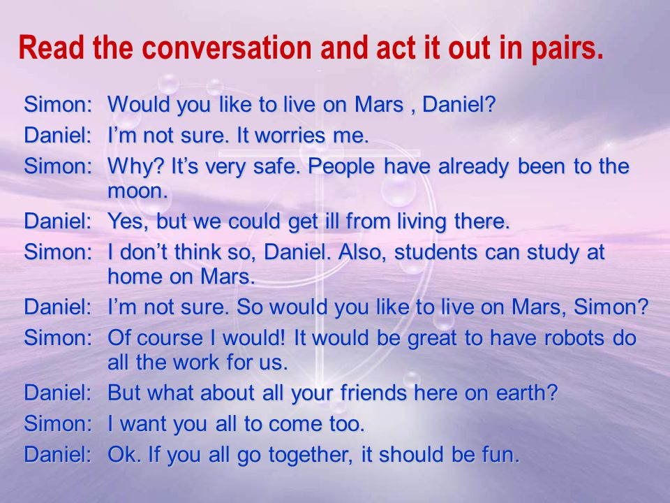 Simon: Would you like to live on Mars, Daniel. Daniel: Im not sure.