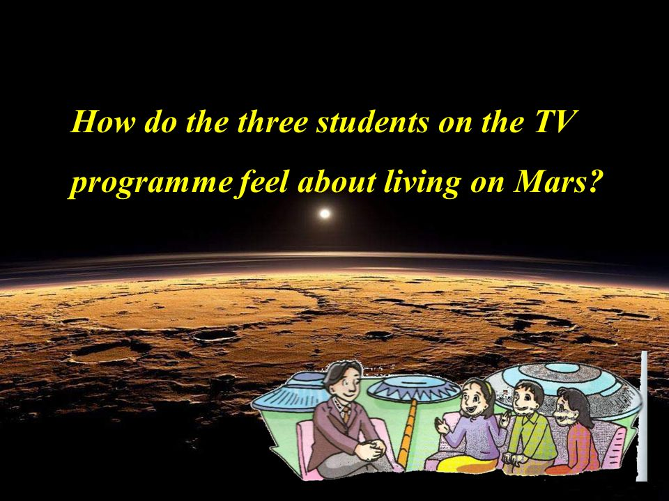 How do the three students on the TV programme feel about living on Mars