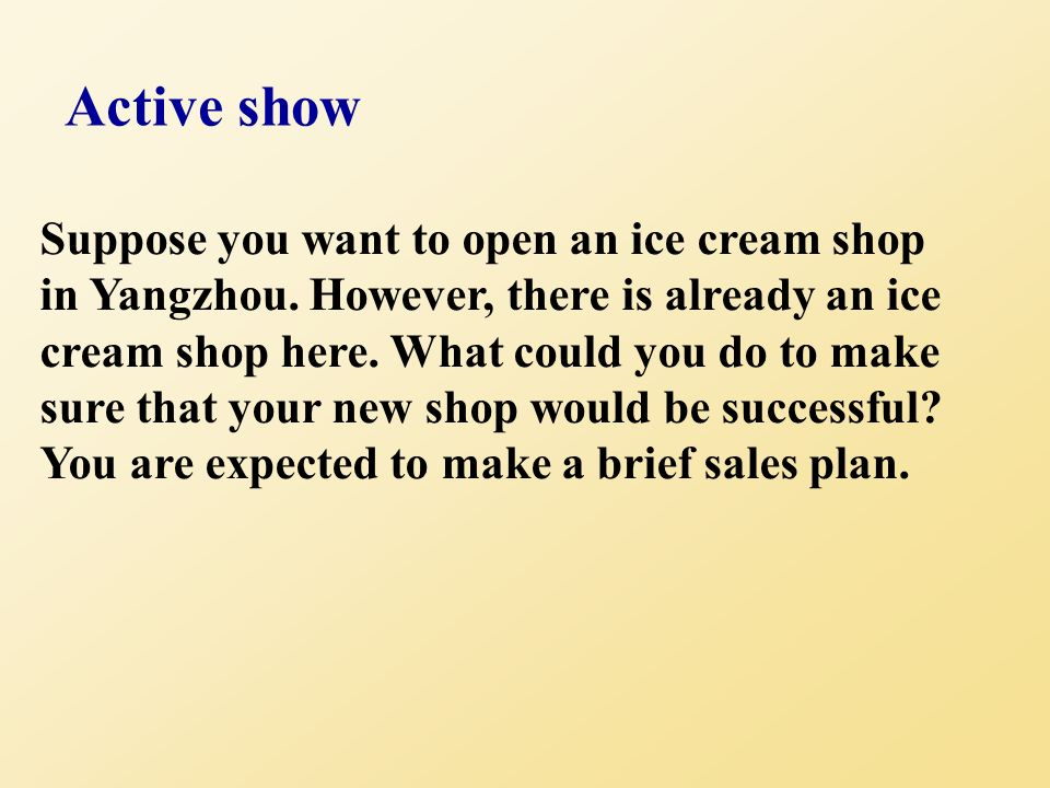 Active show Suppose you want to open an ice cream shop in Yangzhou.