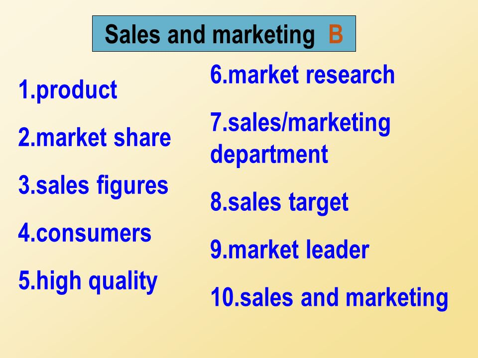 1.product 2.market share 3.sales figures 4.consumers 5.high quality 6.market research 7.sales/marketing department 8.sales target 9.market leader 10.sales and marketing Sales and marketing B