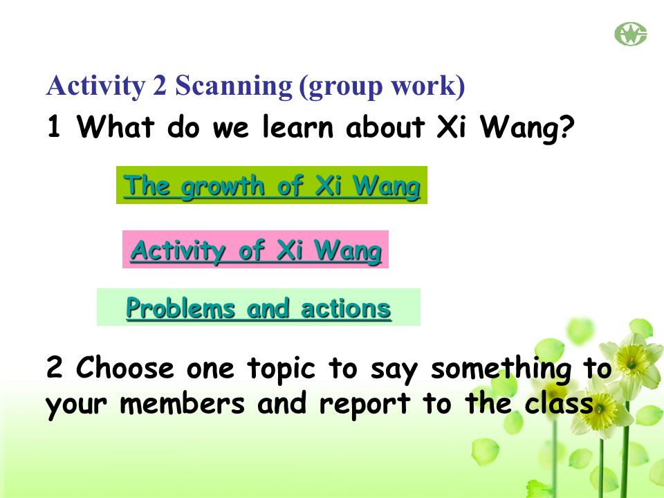 Activity 2 Scanning (group work) 1 What do we learn about Xi Wang.