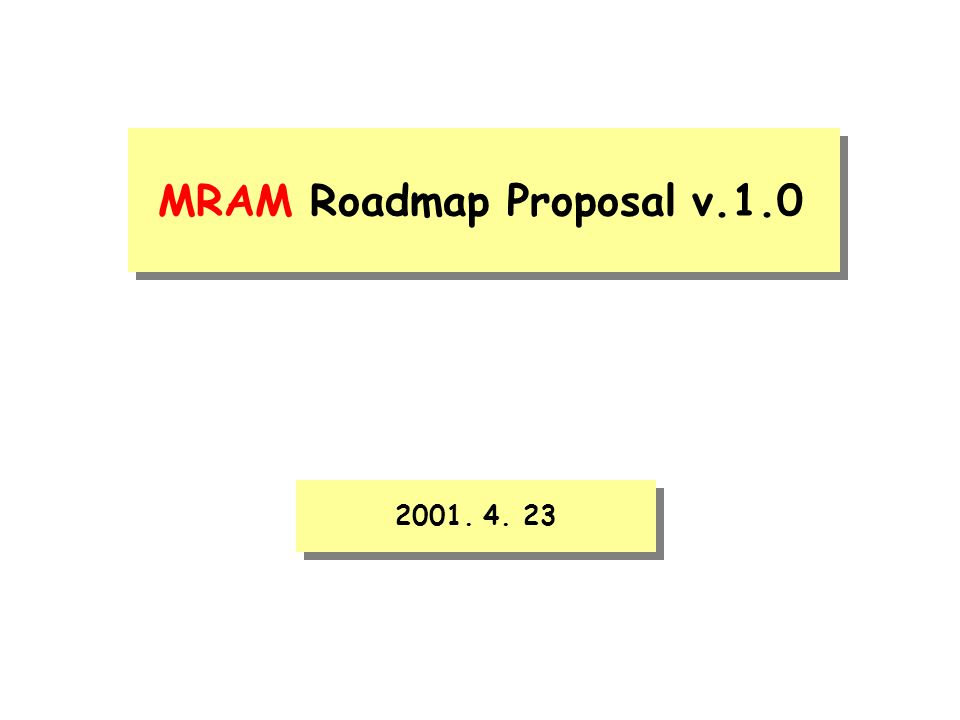 MRAM Roadmap Proposal v.1.0 2001. 4. 23