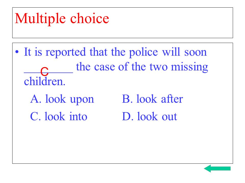 Multiple choice It is reported that the police will soon ________ the case of the two missing children.