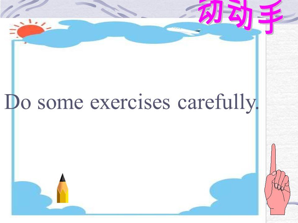 Do some exercises carefully.