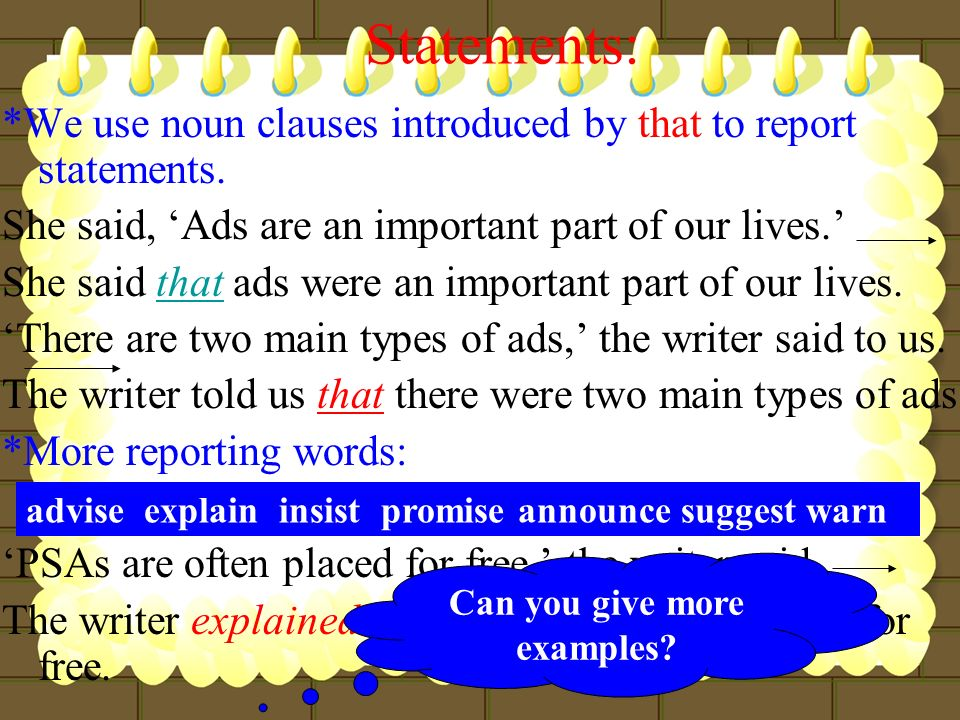 Statements: *We use noun clauses introduced by that to report statements. She said, Ads are an important part of our lives. She said that ads were an