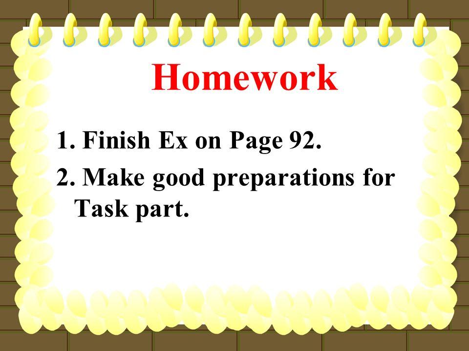 Homework 1. Finish Ex on Page 92. 2. Make good preparations for Task part.