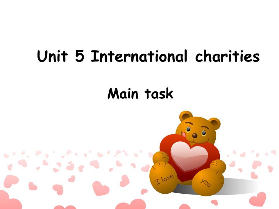 Unit 5 International charities Main task