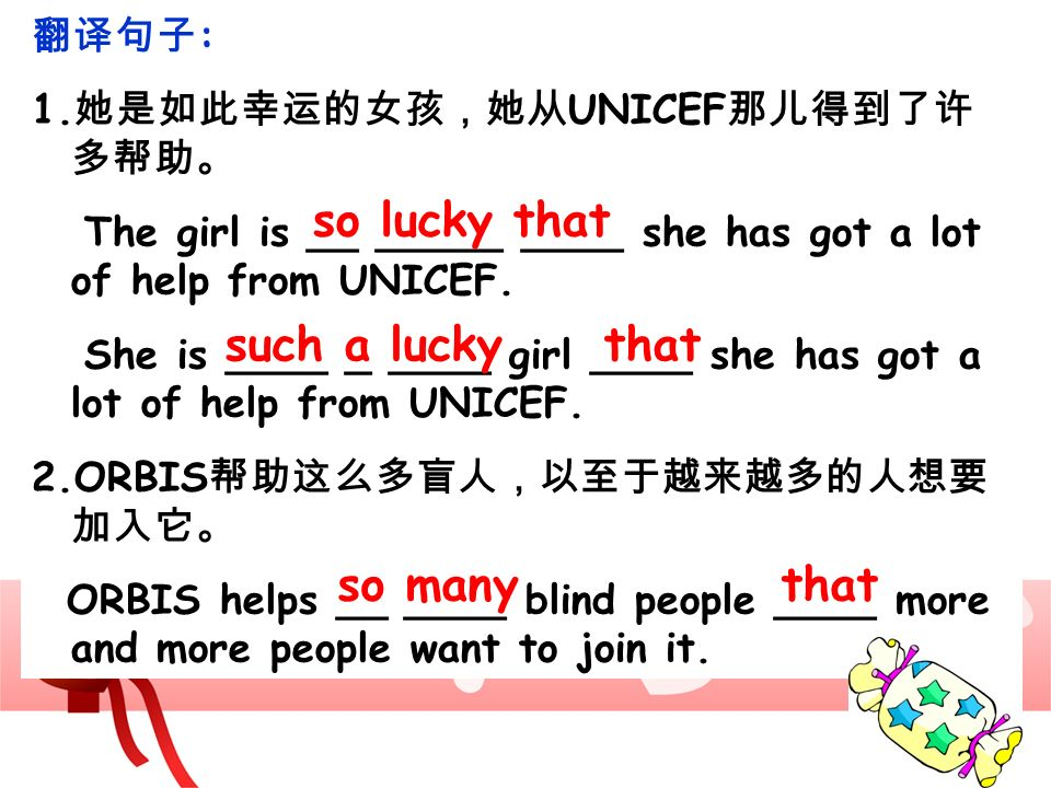 : 1. UNICEF The girl is __ _____ ____ she has got a lot of help from UNICEF. She is ____ _ ____ girl ____ she has got a lot of help from UNICEF. 2.ORB