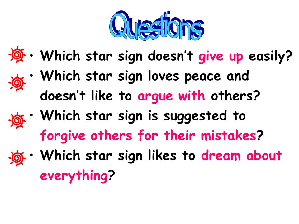 Which star sign doesnt give up easily? Which star sign loves peace and doesnt like to argue with others? Which star sign is suggested to forgive other