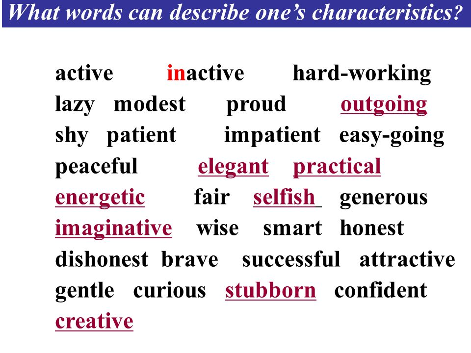 active inactive hard-working lazy modest proud outgoing shy patient impatient easy-going peaceful elegant practical energetic fair selfish generous im