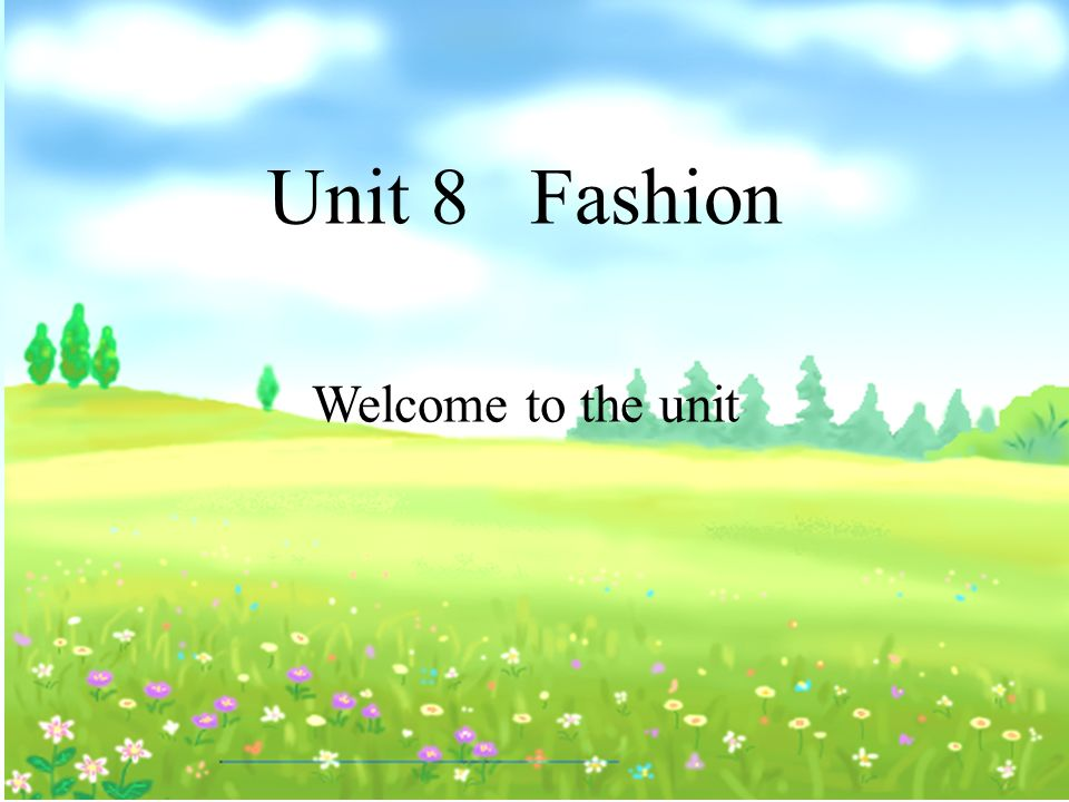 Unit 8 Fashion Welcome to the unit