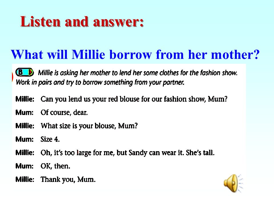 Listen and answer: What will Millie borrow from her mother?