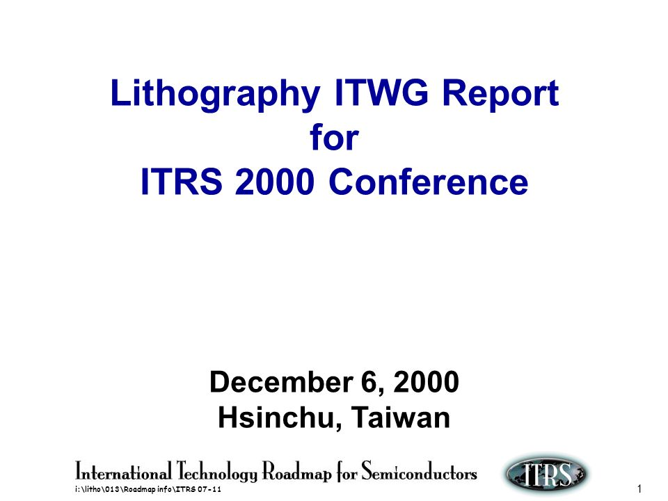 i:\litho\013\Roadmap info\ITRS 07-11 2 Lithography ITWG Report OUTLINE Major Changes from 1999 Key Concerns Lithography Requirements Potential Solutions Key Challenges Summary