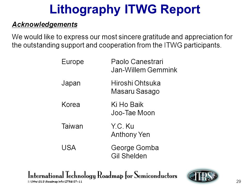 i:\litho\013\Roadmap info\ITRS 07-11 29 Acknowledgements We would like to express our most sincere gratitude and appreciation for the outstanding supp