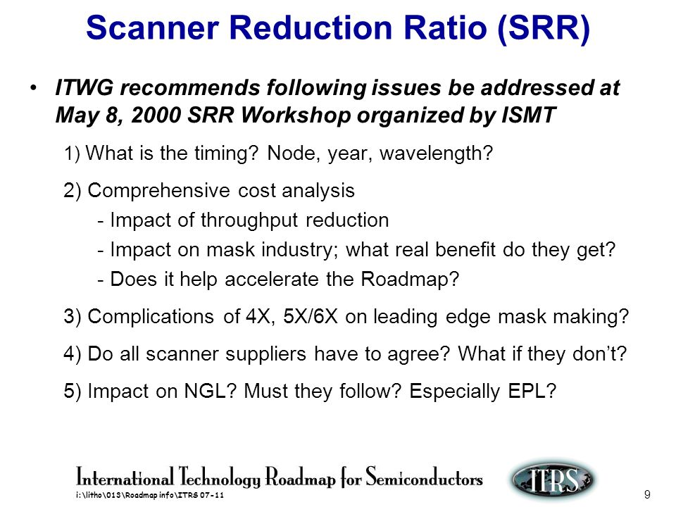 i:\litho\013\Roadmap info\ITRS 07-11 9 Scanner Reduction Ratio (SRR) ITWG recommends following issues be addressed at May 8, 2000 SRR Workshop organiz