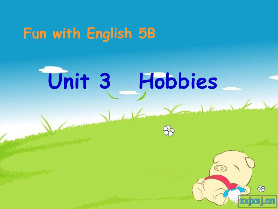 Unit 3 Hobbies Fun with English 5B