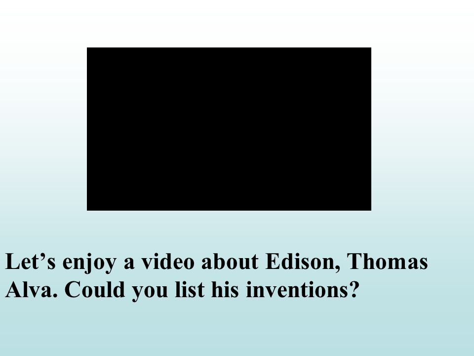 Lets enjoy a video about Edison, Thomas Alva. Could you list his inventions