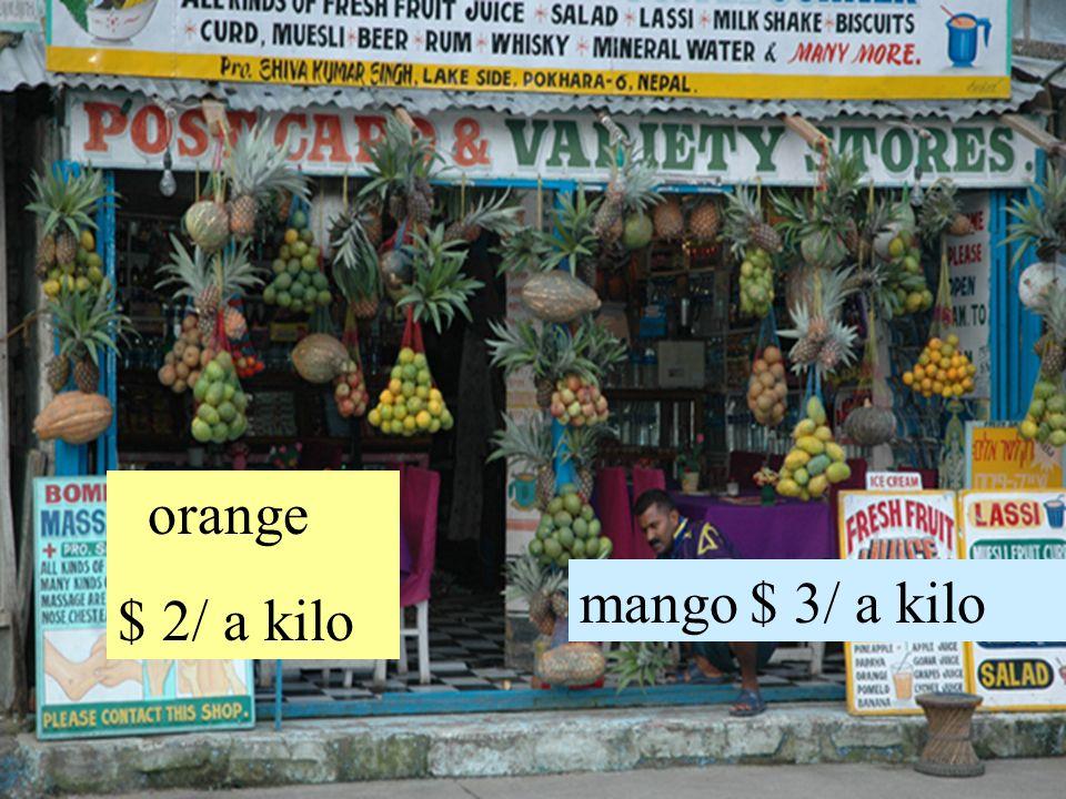 orange $ 2/ a kilo mango $ 3/ a kilo