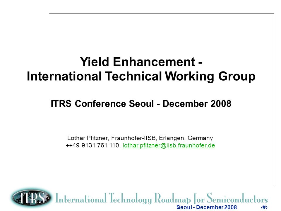 2 Seoul - December 20082 Outline Scope Objectives of Yield Enhancement Defects and failure mechanisms Outline / Organization of the Chapter 2008 Key Challenges (updated) Contributors Subchapters –Defect Detection and Characterization –Wafer Environment Contamination Control –Yield Model and Defect Budgets Outlook