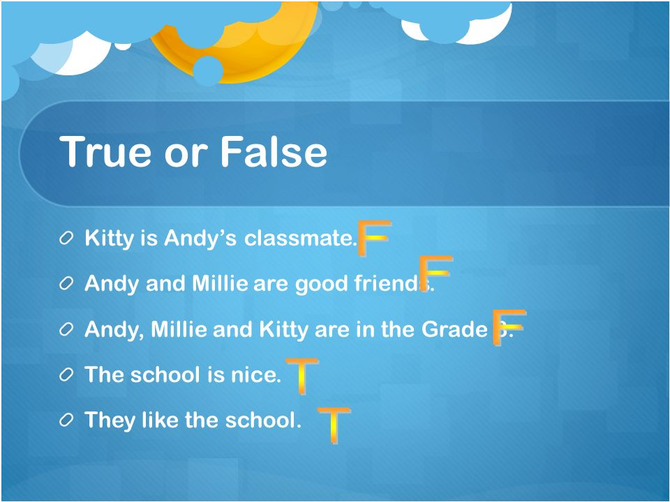 True or False Kitty is Andys classmate. Andy and Millie are good friends.
