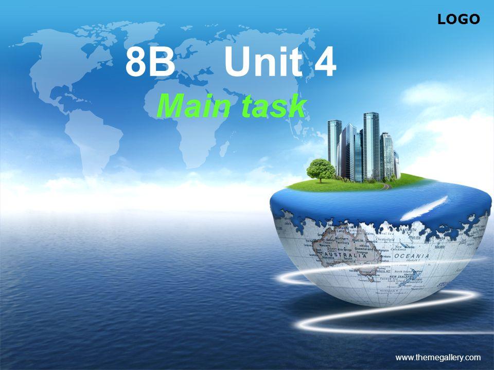 LOGO www.themegallery.com 8B Unit 4 Main task
