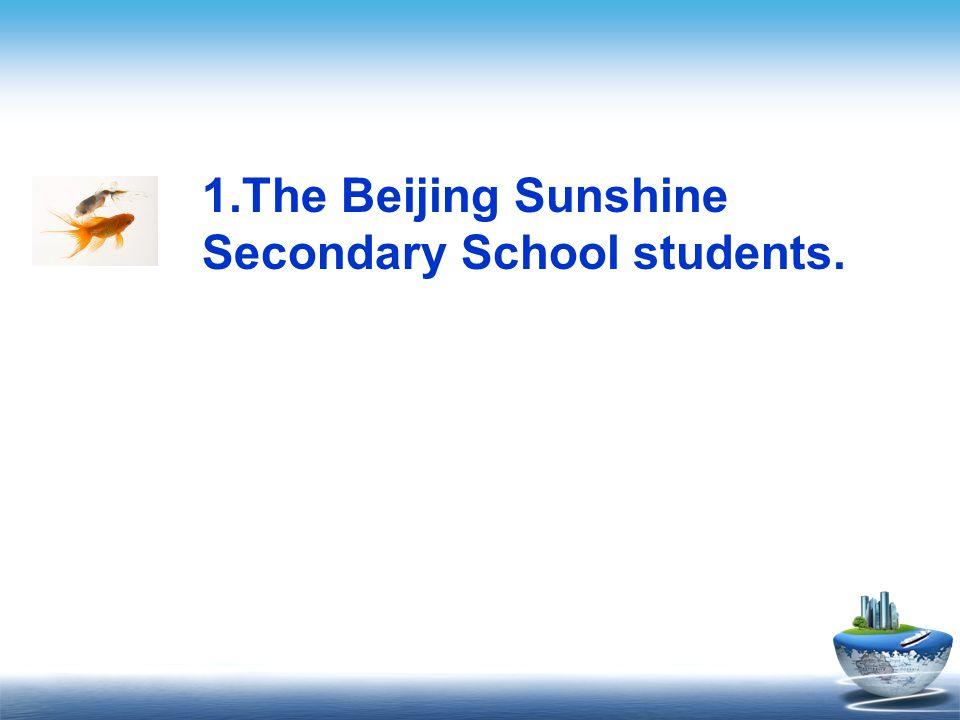 1.The Beijing Sunshine Secondary School students.