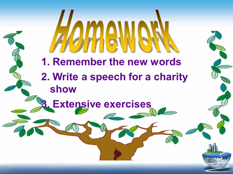 1. Remember the new words 2. Write a speech for a charity show 3. Extensive exercises