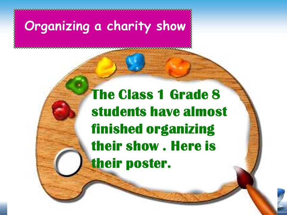 The Class 1 Grade 8 students have almost finished organizing their show. Here is their poster. Organizing a charity show