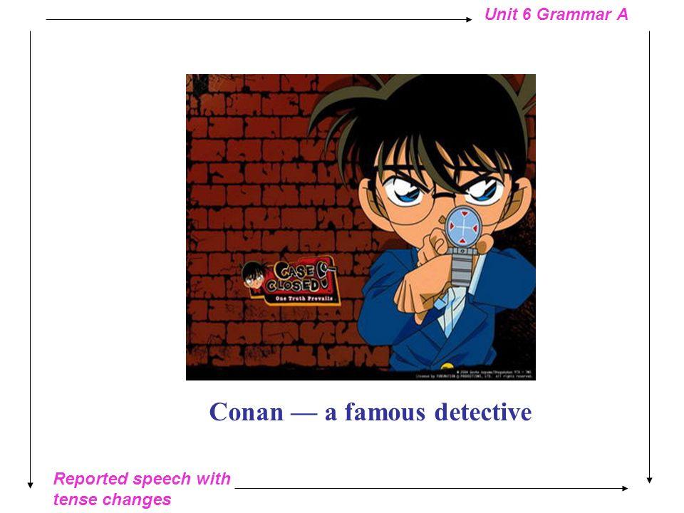 Reported speech with tense changes Unit 6 Grammar A Unit 6 Detective Stories Grammar A