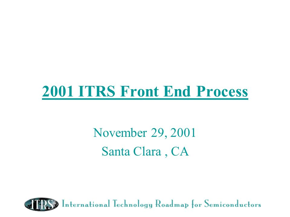 2001 ITRS Front End Process November 29, 2001 Santa Clara, CA