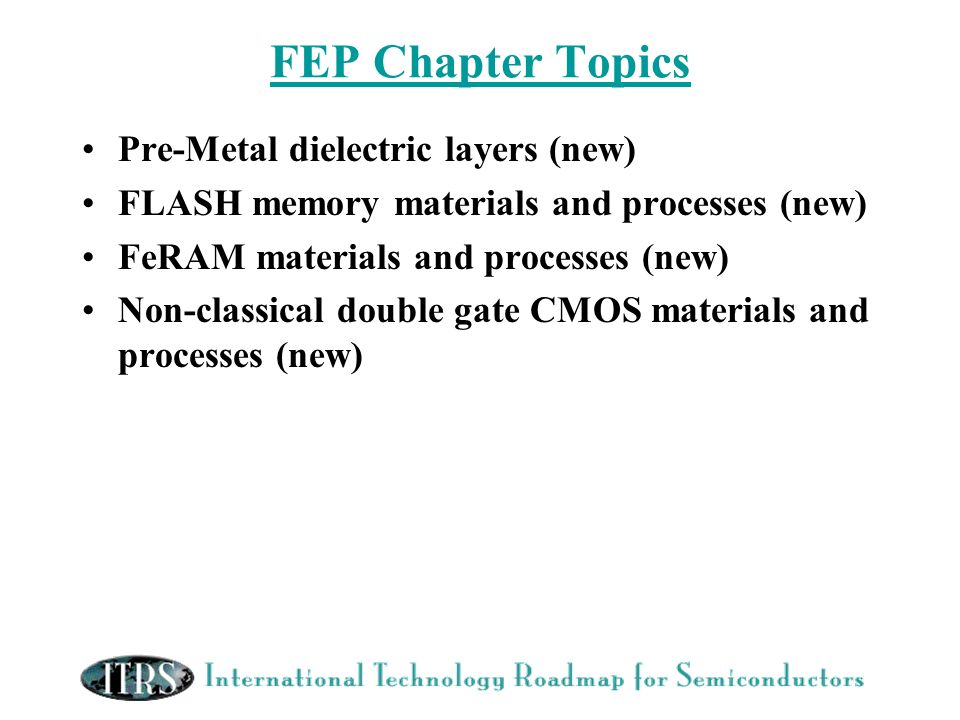 Pre-Metal dielectric layers (new) FLASH memory materials and processes (new) FeRAM materials and processes (new) Non-classical double gate CMOS materi
