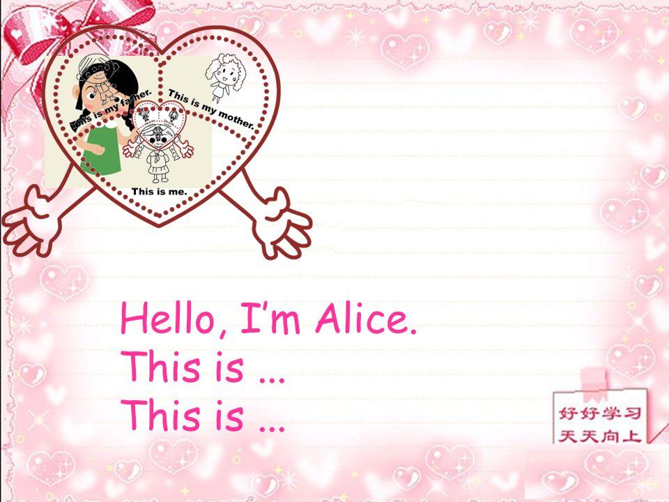 Hello, Im Alice. This is...
