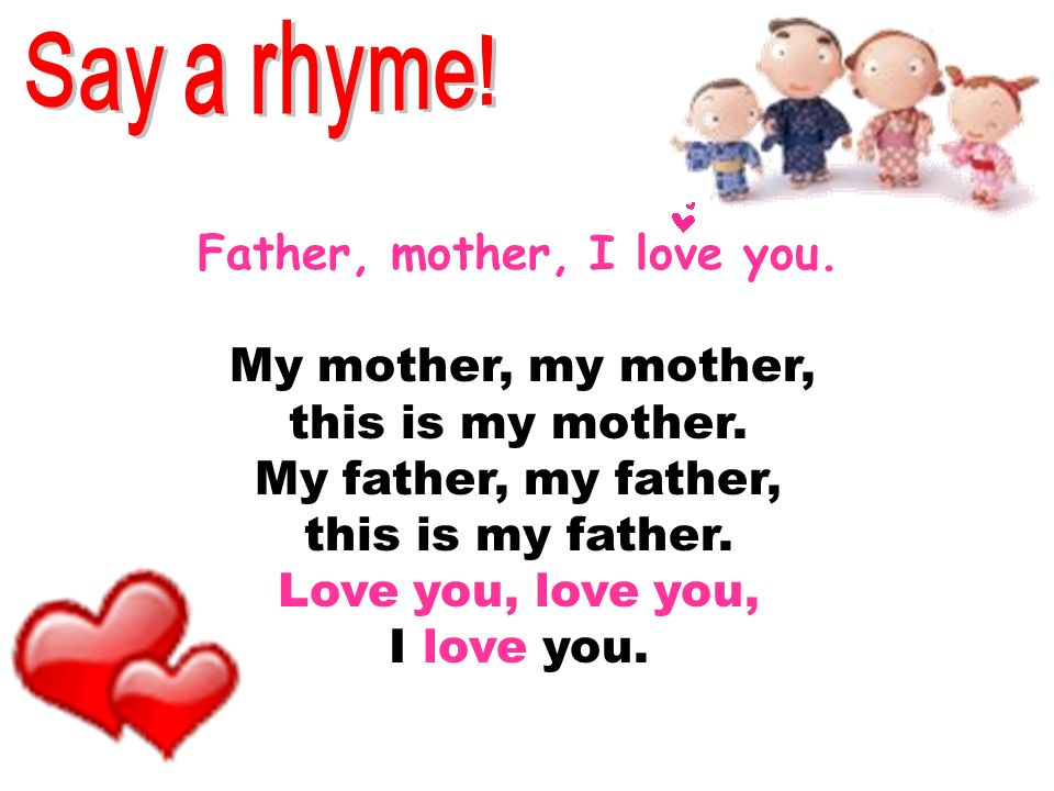 Father, mother, I love you. My mother, my mother, this is my mother. My father, my father, this is my father. Love you, love you, I love you.