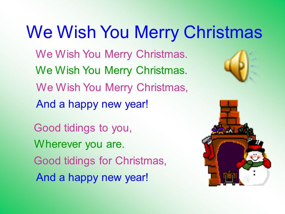 We Wish You Merry Christmas We Wish You Merry Christmas.