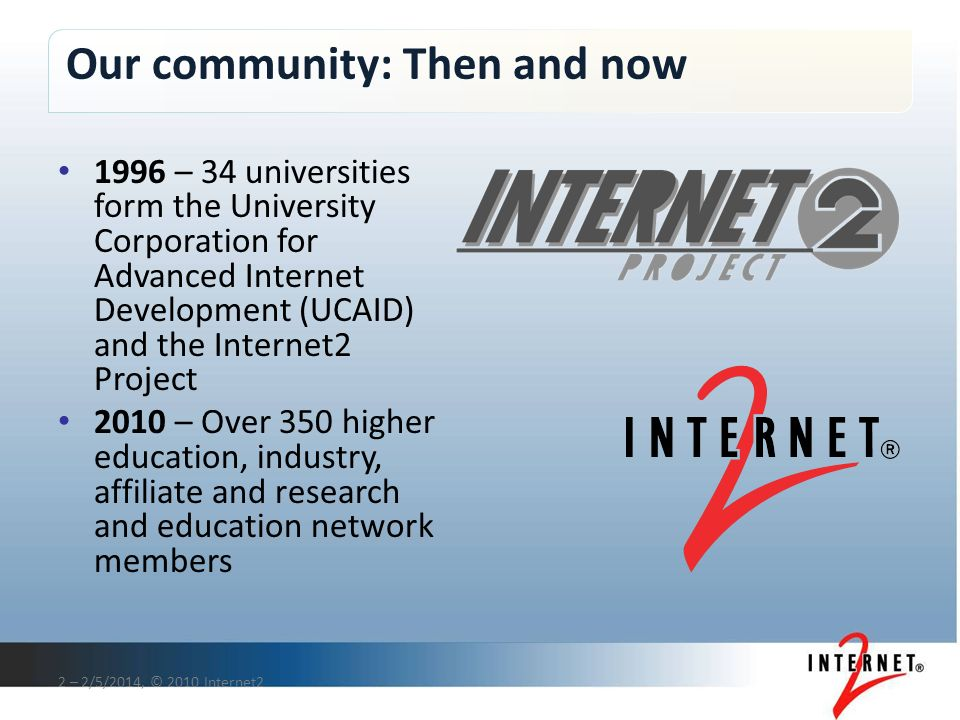 Our community: Then and now 2 – 2/5/2014, © 2010 Internet2 1996 – 34 universities form the University Corporation for Advanced Internet Development (U
