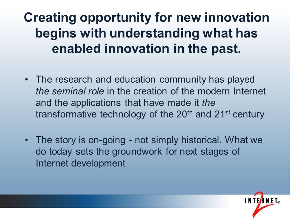 Creating opportunity for new innovation begins with understanding what has enabled innovation in the past. The research and education community has pl