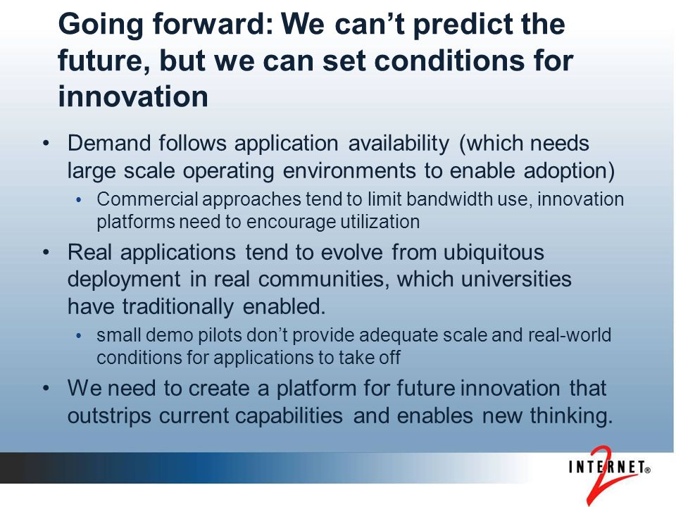 Going forward: We cant predict the future, but we can set conditions for innovation Demand follows application availability (which needs large scale o