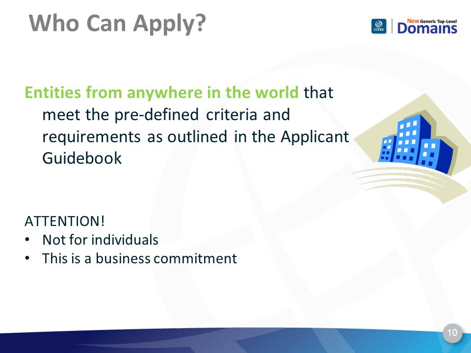 Who Can Apply? Entities from anywhere in the world that meet the pre-defined criteria and requirements as outlined in the Applicant Guidebook ATTENTIO