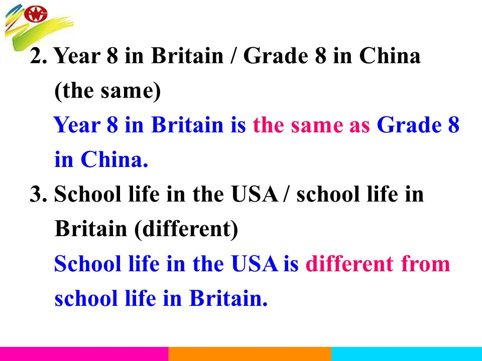 2. Year 8 in Britain / Grade 8 in China (the same) Year 8 in Britain is the same as Grade 8 in China. 3. School life in the USA / school life in Brita
