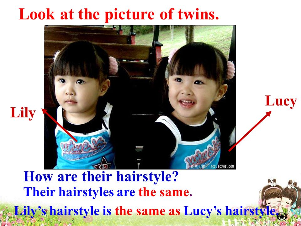 Their hairstyles are the same. Lilys hairstyle is the same as Lucys hairstyle.