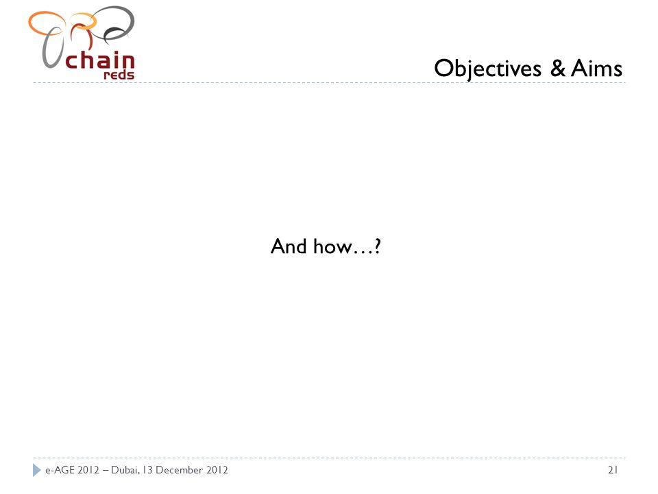 e-AGE 2012 – Dubai, 13 December 201221 And how… Objectives & Aims