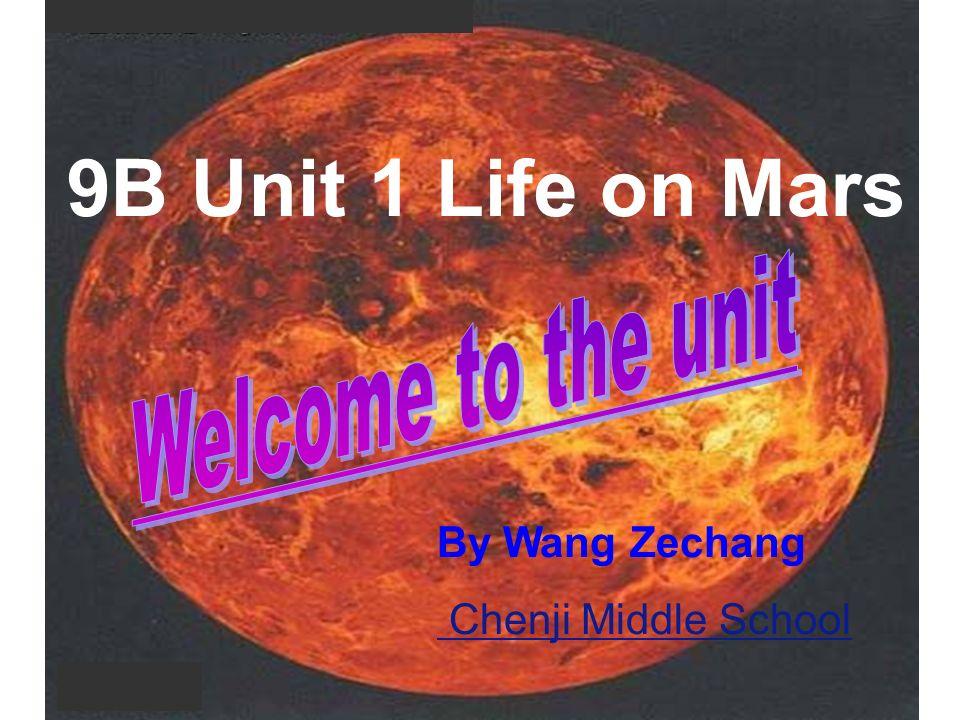 9B Unit 1 Life on Mars By Wang Zechang Chenji Middle School