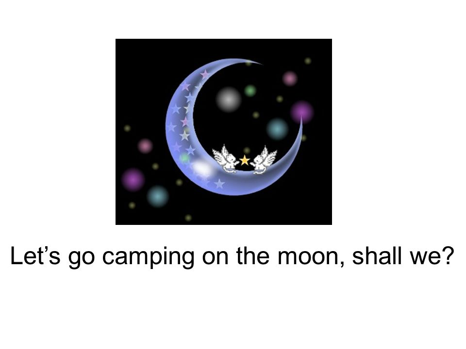 Lets go camping on the moon, shall we