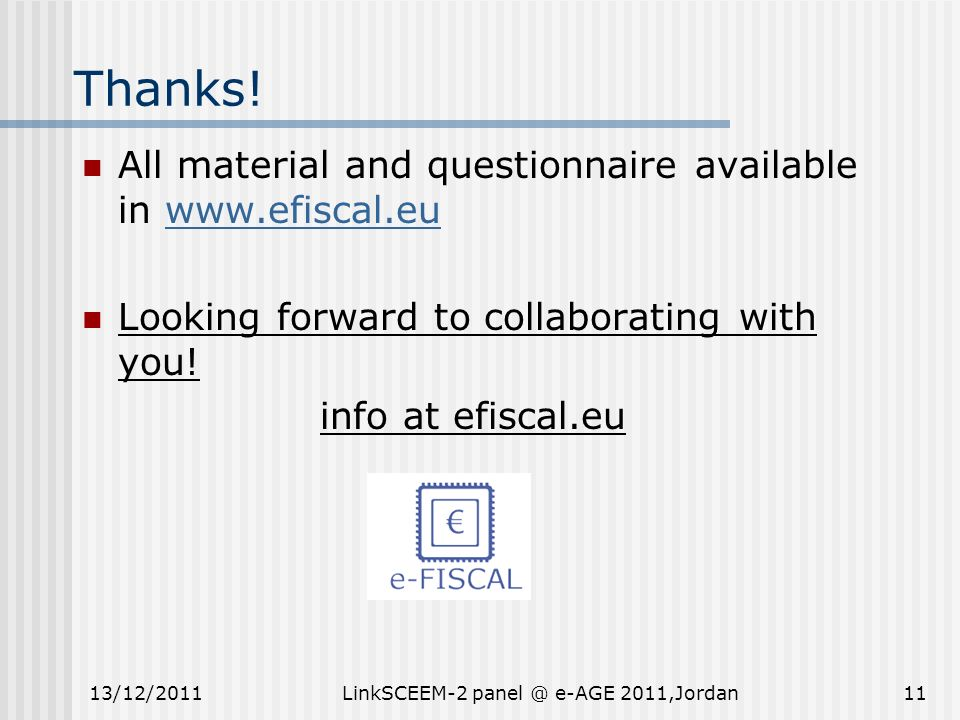 All material and questionnaire available in www.efiscal.euwww.efiscal.eu Looking forward to collaborating with you! info at efiscal.eu 11 Thanks! 13/1