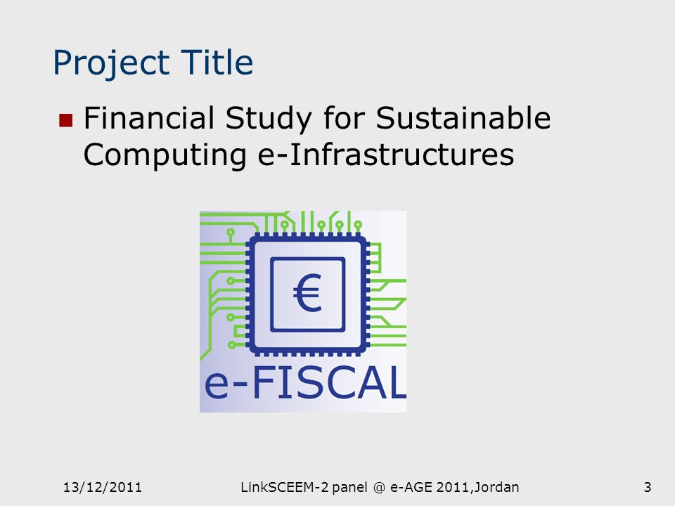Project Title Financial Study for Sustainable Computing e-Infrastructures 313/12/2011LinkSCEEM-2 panel @ e-AGE 2011,Jordan