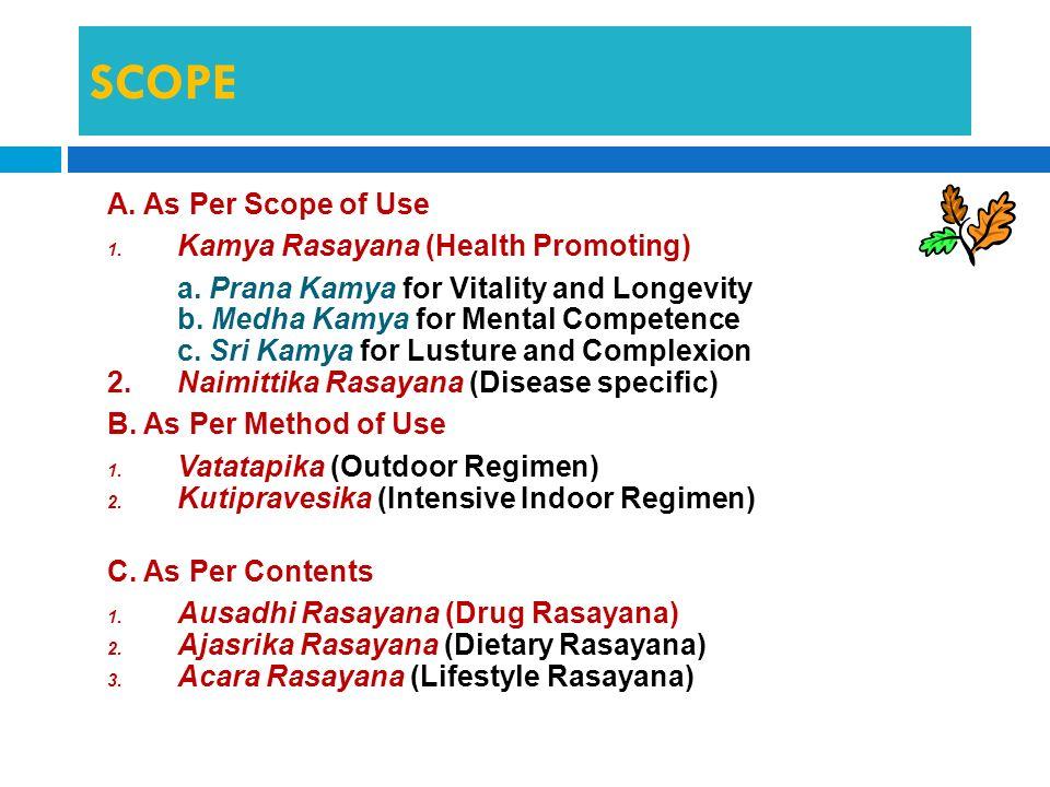 SCOPE A. As Per Scope of Use 1. Kamya Rasayana (Health Promoting) a. Prana Kamya for Vitality and Longevity b. Medha Kamya for Mental Competence c. Sr