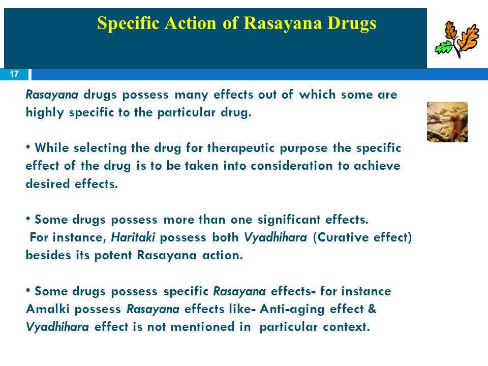 17 Rasayana drugs possess many effects out of which some are highly specific to the particular drug. While selecting the drug for therapeutic purpose