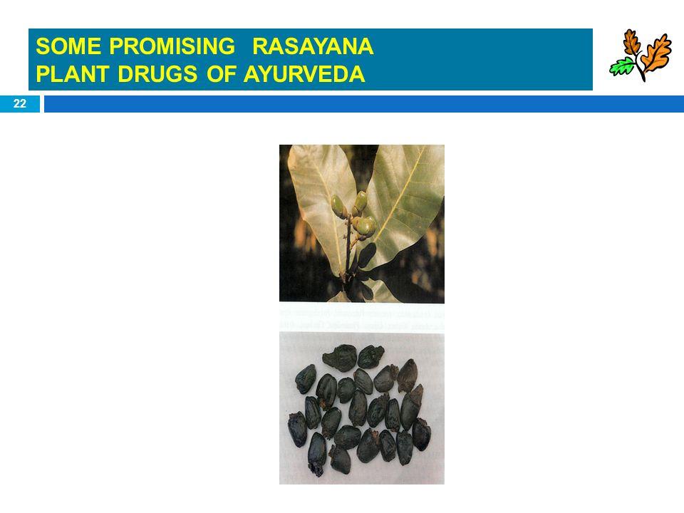 22 SOME PROMISING RASAYANA PLANT DRUGS OF AYURVEDA