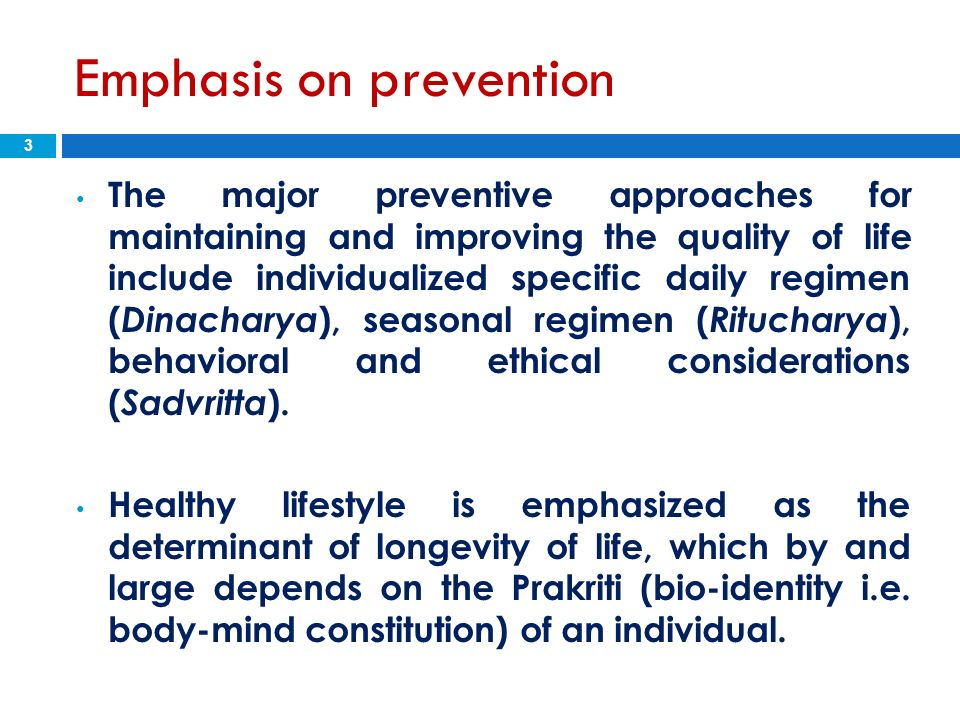 Emphasis on prevention The major preventive approaches for maintaining and improving the quality of life include individualized specific daily regimen