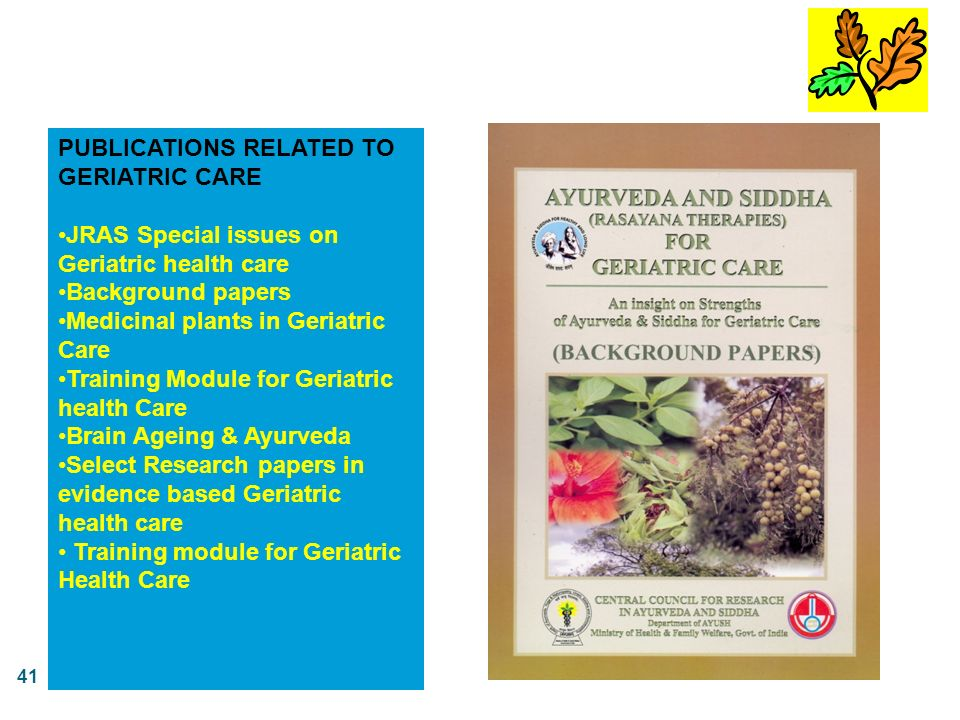 41 PUBLICATIONS RELATED TO GERIATRIC CARE JRAS Special issues on Geriatric health care Background papers Medicinal plants in Geriatric Care Training M